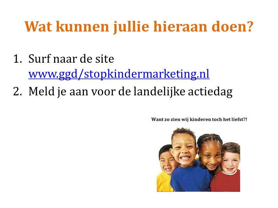 Wat kunnen jullie hieraan doen? 1.Surf naar de site www.ggd/stopkindermarketing.nl www.ggd/stopkindermarketing.nl 2.Meld je aan voor de landelijke act