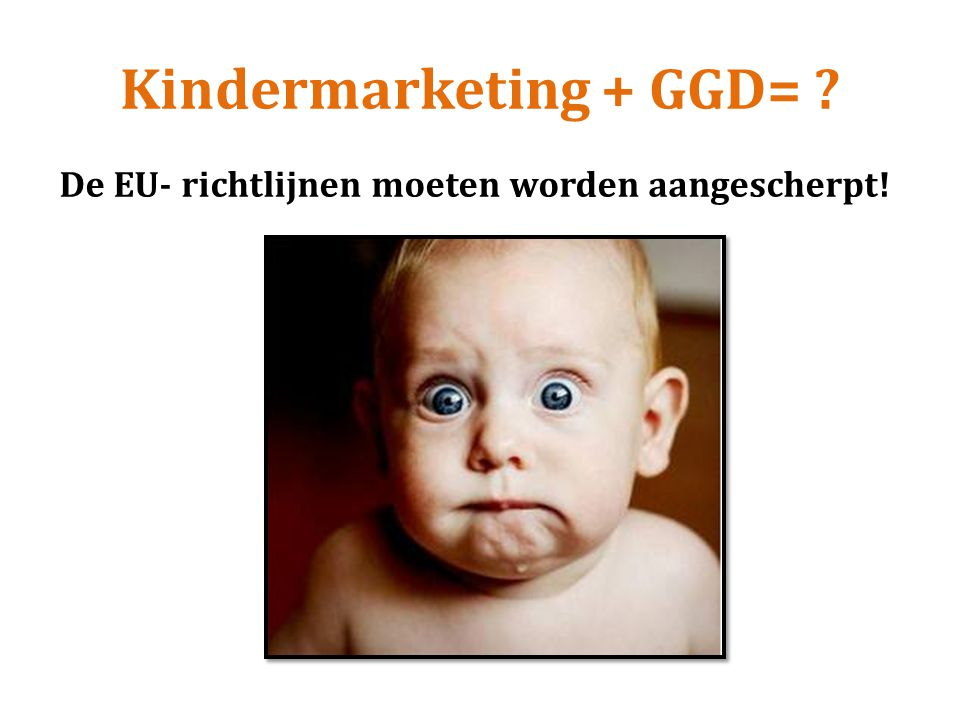 Kindermarketing + GGD= ? De EU- richtlijnen moeten worden aangescherpt!