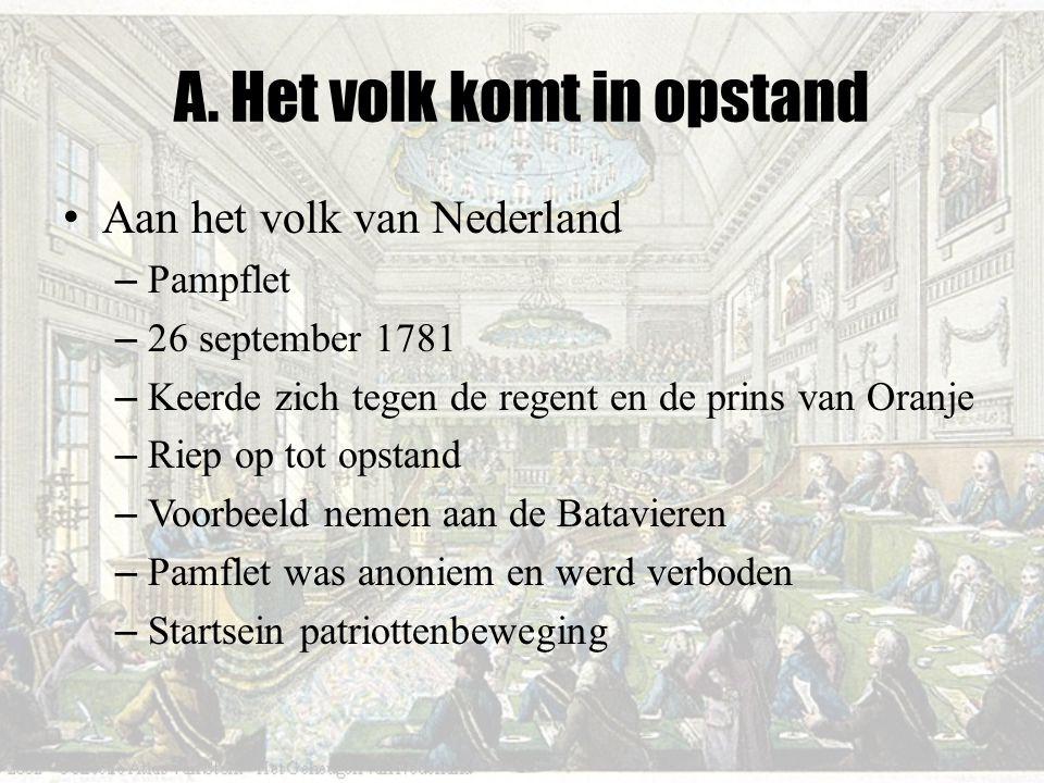 A. Het volk komt in opstand Aan het volk van Nederland – Pampflet – 26 september 1781 – Keerde zich tegen de regent en de prins van Oranje – Riep op t
