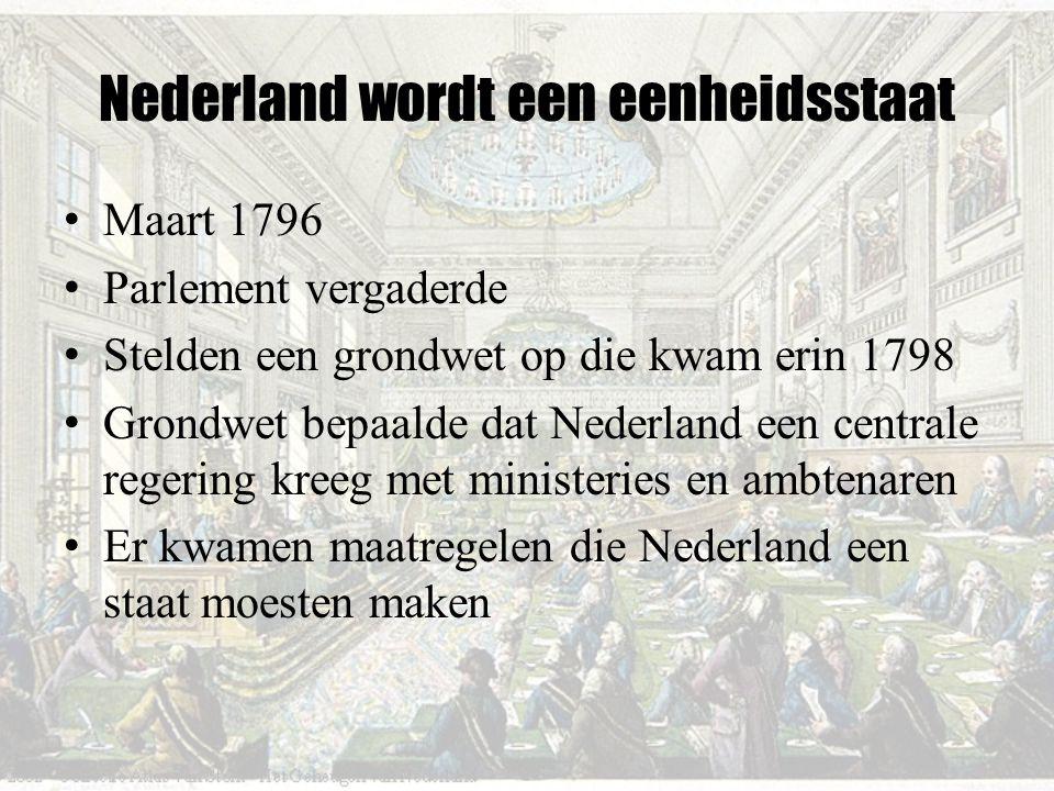 Nederland wordt een eenheidsstaat Maart 1796 Parlement vergaderde Stelden een grondwet op die kwam erin 1798 Grondwet bepaalde dat Nederland een centr
