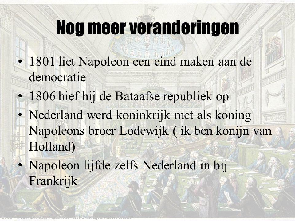 Nog meer veranderingen 1801 liet Napoleon een eind maken aan de democratie 1806 hief hij de Bataafse republiek op Nederland werd koninkrijk met als ko
