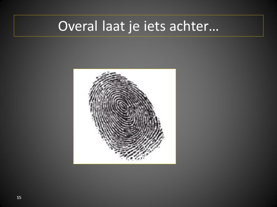 Overal laat je iets achter… 15