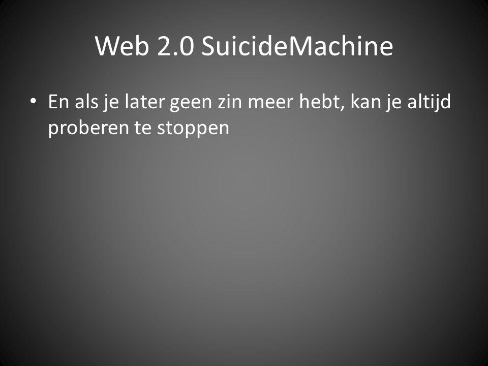 Web 2.0 SuicideMachine En als je later geen zin meer hebt, kan je altijd proberen te stoppen