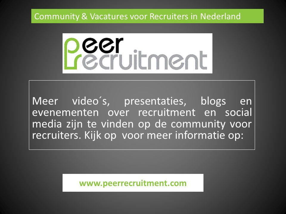 PeerRecruitment Meer video´s, presentaties, blogs en evenementen over recruitment en social media zijn te vinden op de community voor recruiters.