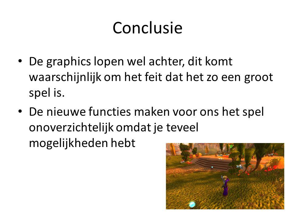 Conclusie De graphics lopen wel achter, dit komt waarschijnlijk om het feit dat het zo een groot spel is.