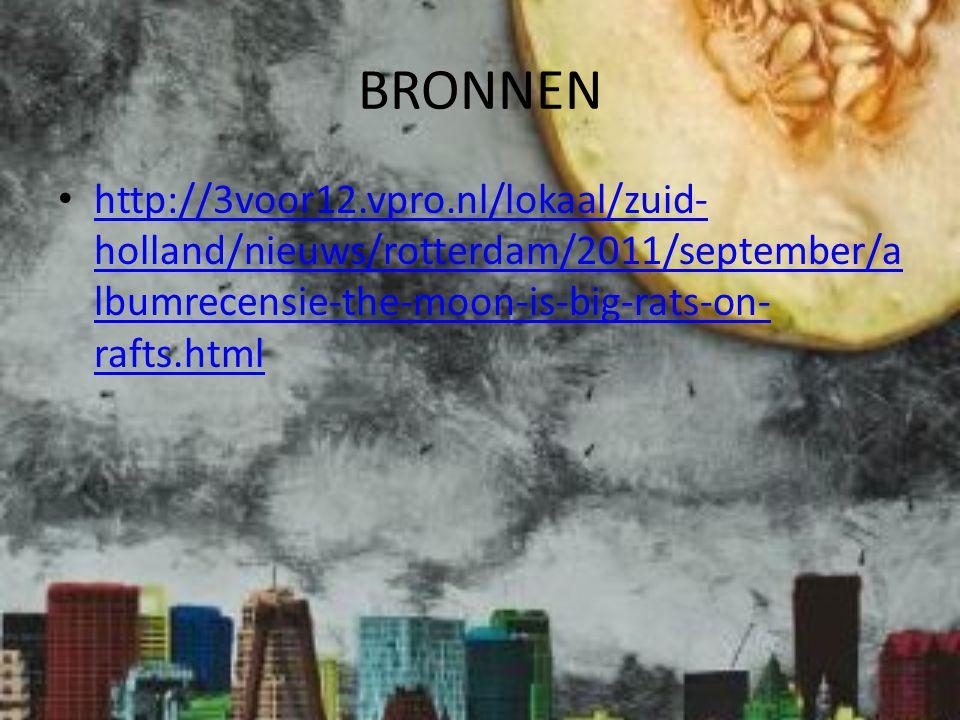 BRONNEN http://3voor12.vpro.nl/lokaal/zuid- holland/nieuws/rotterdam/2011/september/a lbumrecensie-the-moon-is-big-rats-on- rafts.html http://3voor12.vpro.nl/lokaal/zuid- holland/nieuws/rotterdam/2011/september/a lbumrecensie-the-moon-is-big-rats-on- rafts.html