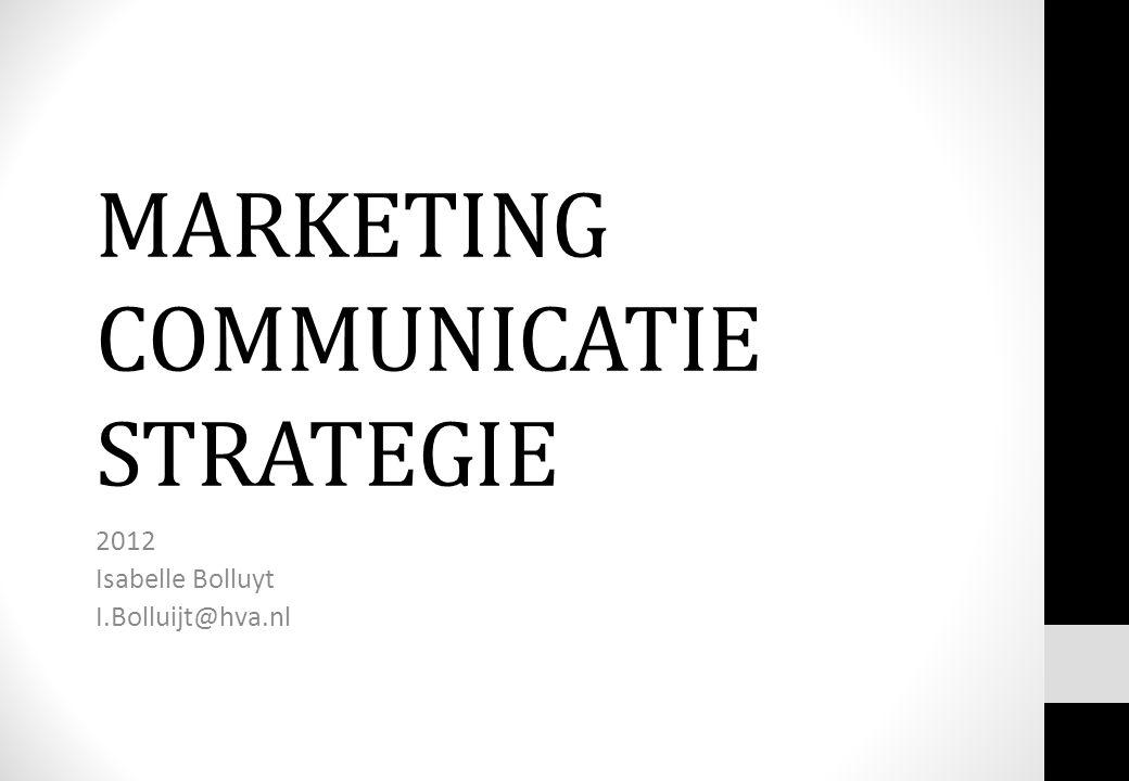 MARKETING COMMUNICATIE STRATEGIE 2012 Isabelle Bolluyt I.Bolluijt@hva.nl