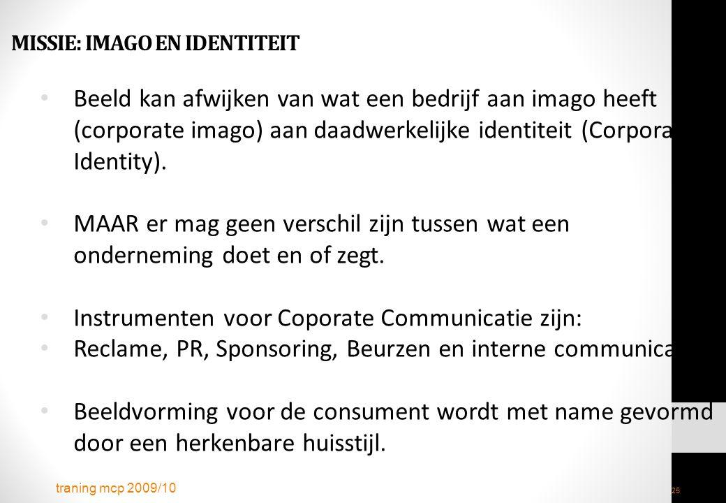 traning mcp 2009/10 25 MISSIE: IMAGO EN IDENTITEIT Beeld kan afwijken van wat een bedrijf aan imago heeft (corporate imago) aan daadwerkelijke identit