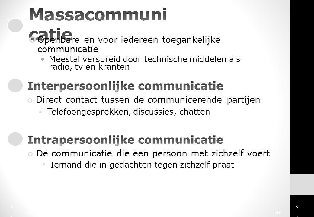 Openbare en voor iedereen toegankelijke communicatie Meestal verspreid door technische middelen als radio, tv en kranten Direct contact tussen de comm