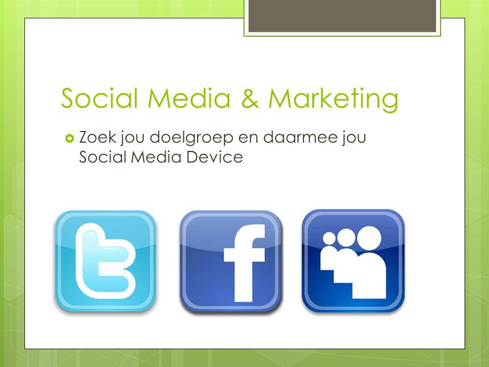 Social Media & Marketing  Zoek jou doelgroep en daarmee jou Social Media Device