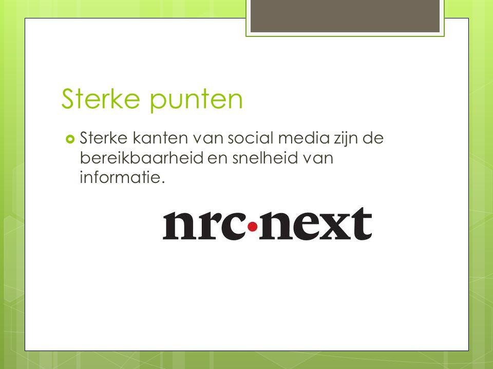 Sterke punten  Sterke kanten van social media zijn de bereikbaarheid en snelheid van informatie.