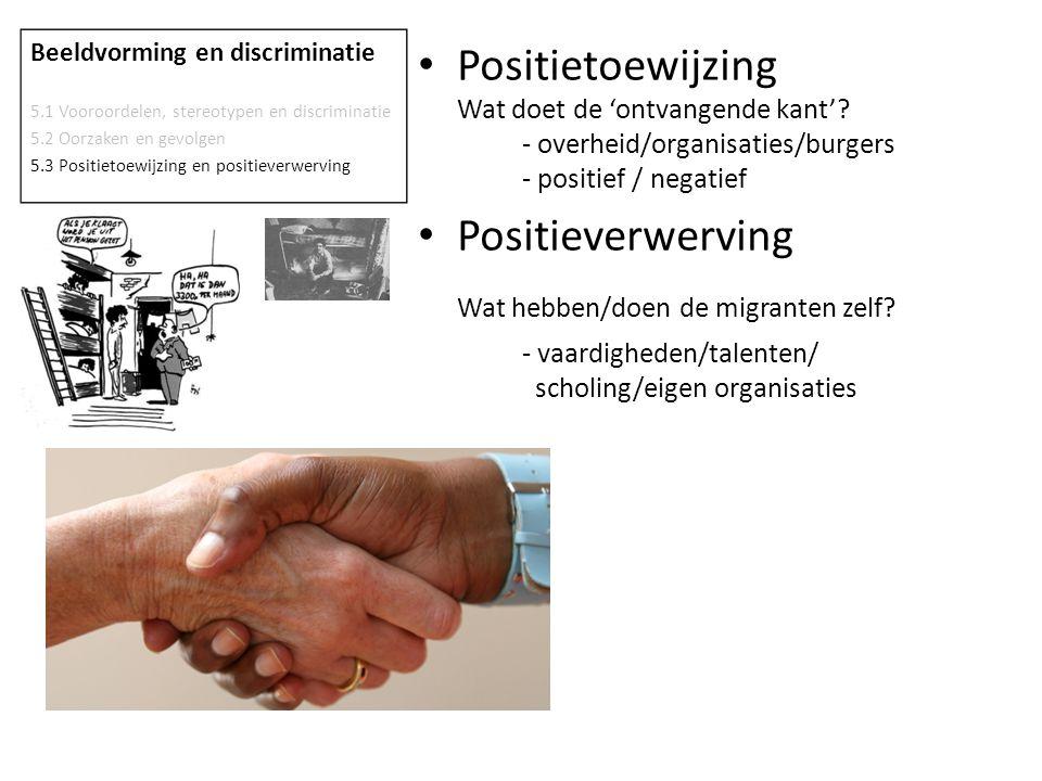 Positietoewijzing Wat doet de 'ontvangende kant'? - overheid/organisaties/burgers - positief / negatief Positieverwerving Wat hebben/doen de migranten