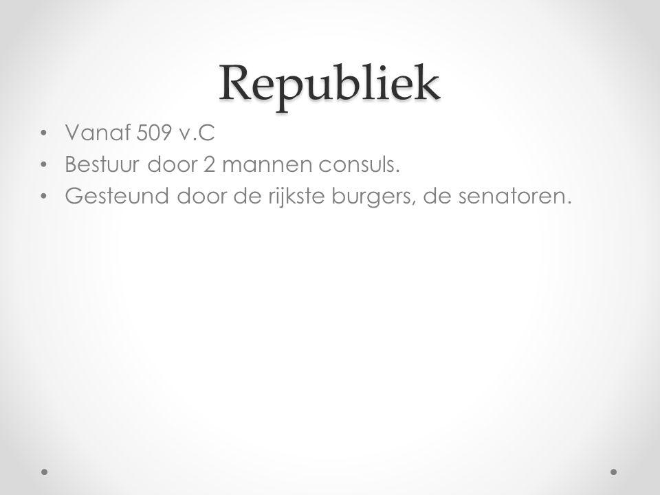 Republiek Vanaf 509 v.C Bestuur door 2 mannen consuls.