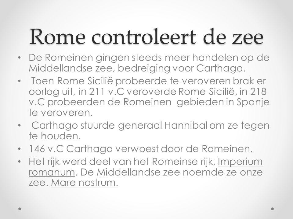 Rome controleert de zee De Romeinen gingen steeds meer handelen op de Middellandse zee, bedreiging voor Carthago.