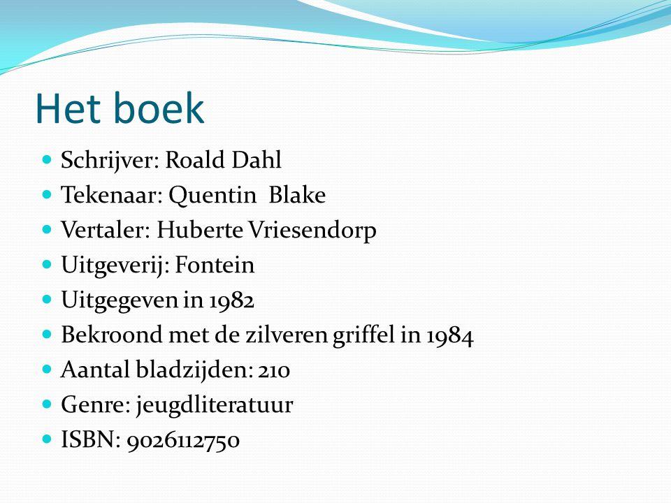 Het boek Schrijver: Roald Dahl Tekenaar: Quentin Blake Vertaler: Huberte Vriesendorp Uitgeverij: Fontein Uitgegeven in 1982 Bekroond met de zilveren g