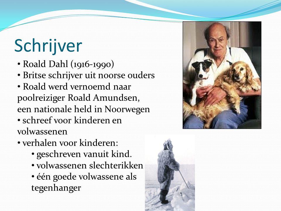 Schrijver Roald Dahl (1916-1990) Britse schrijver uit noorse ouders Roald werd vernoemd naar poolreiziger Roald Amundsen, een nationale held in Noorwe