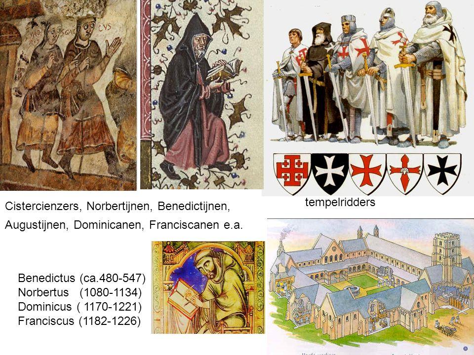 Cistercienzers, Norbertijnen, Benedictijnen, Augustijnen, Dominicanen, Franciscanen e.a. Benedictus (ca.480-547) Norbertus (1080-1134) Dominicus ( 117