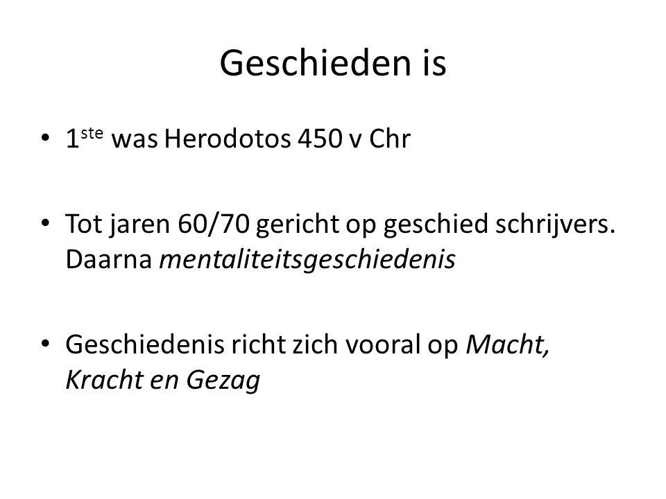 Geschieden is 1 ste was Herodotos 450 v Chr Tot jaren 60/70 gericht op geschied schrijvers. Daarna mentaliteitsgeschiedenis Geschiedenis richt zich vo
