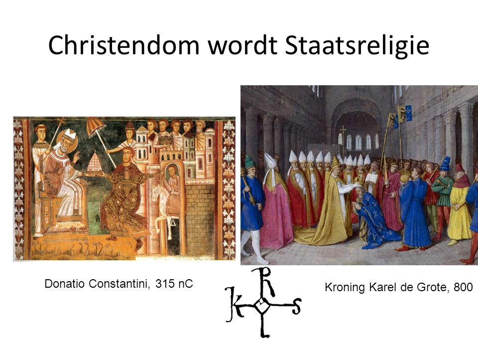 Christendom wordt Staatsreligie Kroning Karel de Grote, 800 Donatio Constantini, 315 nC