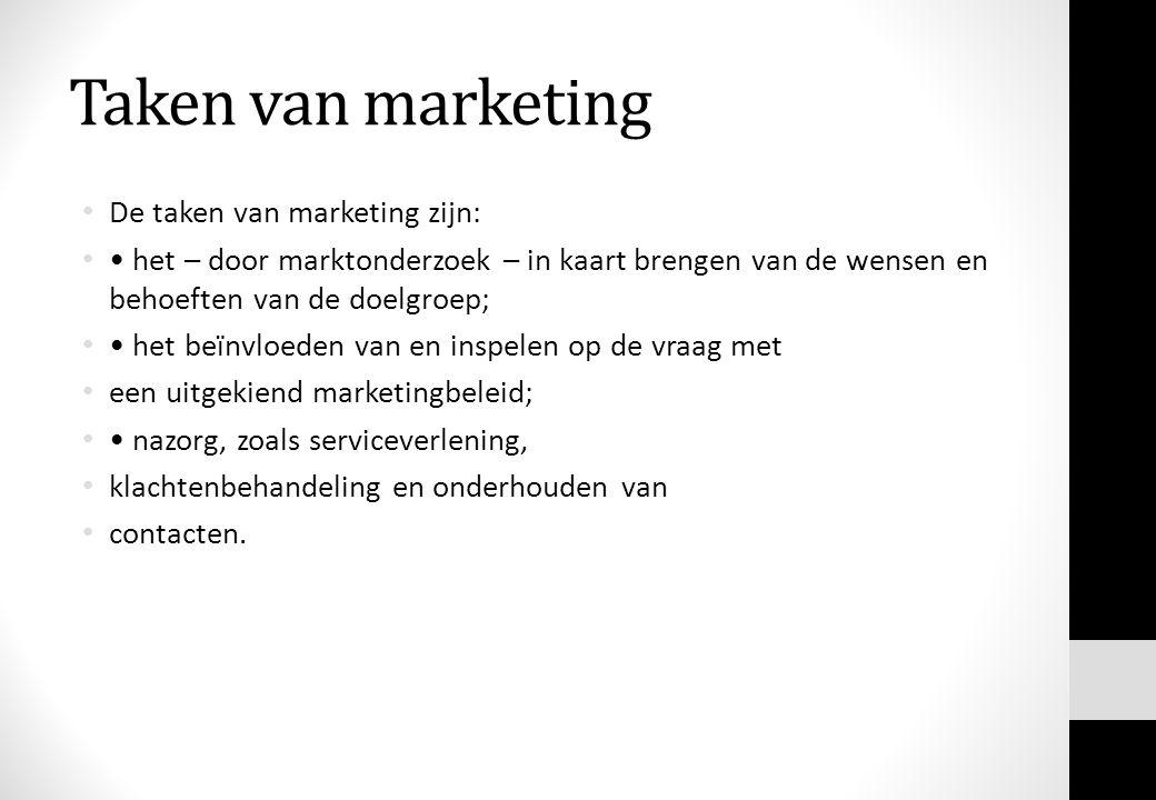 De taken van marketing zijn: het – door marktonderzoek – in kaart brengen van de wensen en behoeften van de doelgroep; het beïnvloeden van en inspelen