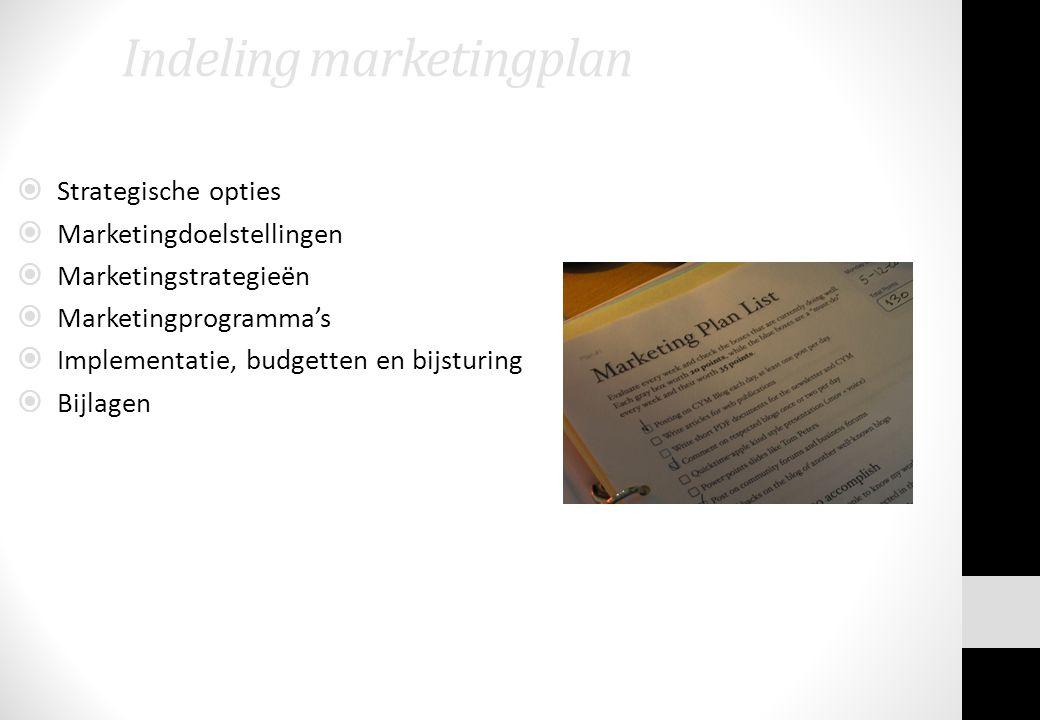 Indeling marketingplan  Strategische opties  Marketingdoelstellingen  Marketingstrategieën  Marketingprogramma's  Implementatie, budgetten en bij