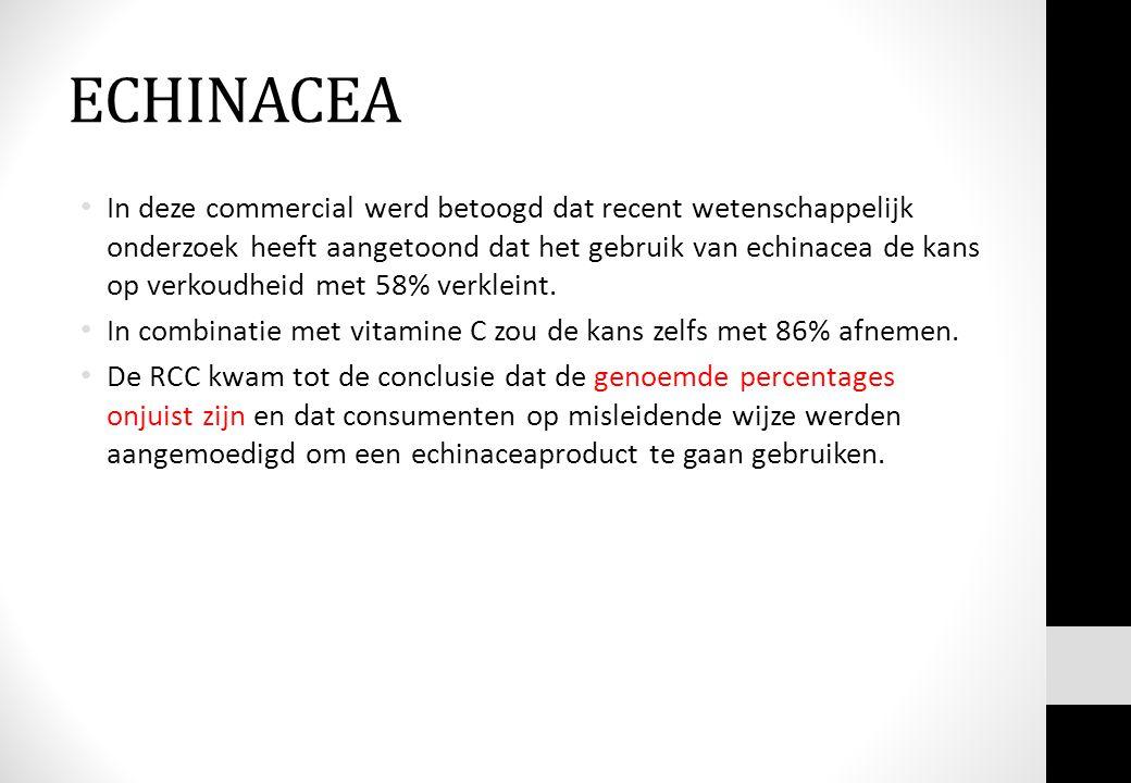 ECHINACEA In deze commercial werd betoogd dat recent wetenschappelijk onderzoek heeft aangetoond dat het gebruik van echinacea de kans op verkoudheid