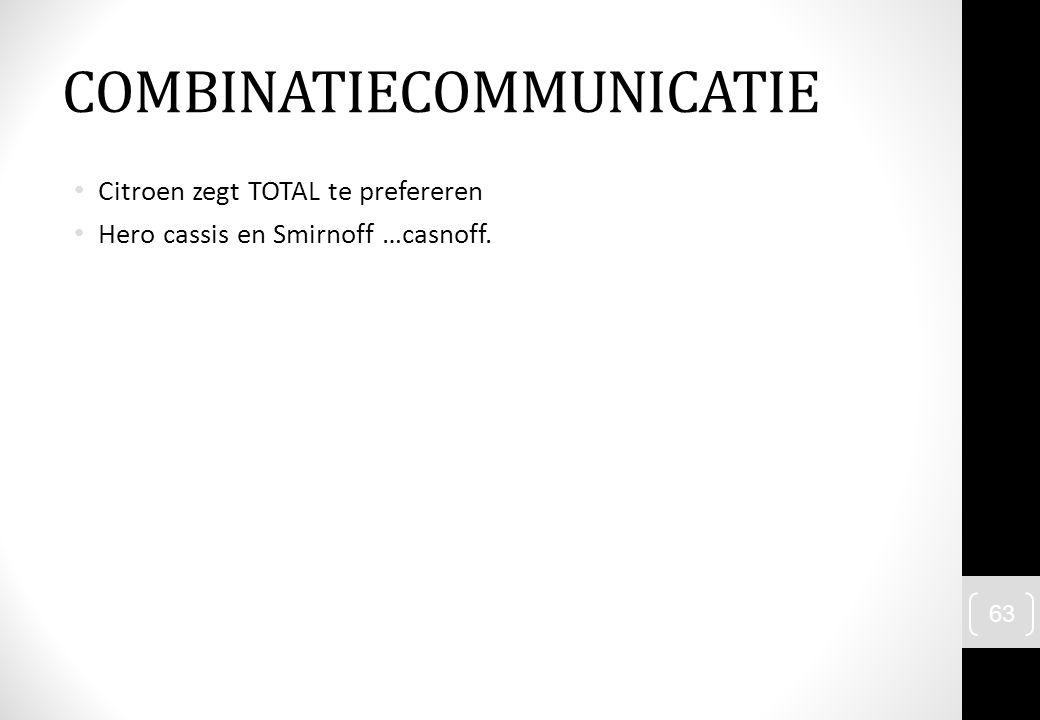 Citroen zegt TOTAL te prefereren Hero cassis en Smirnoff …casnoff. 63 COMBINATIECOMMUNICATIE