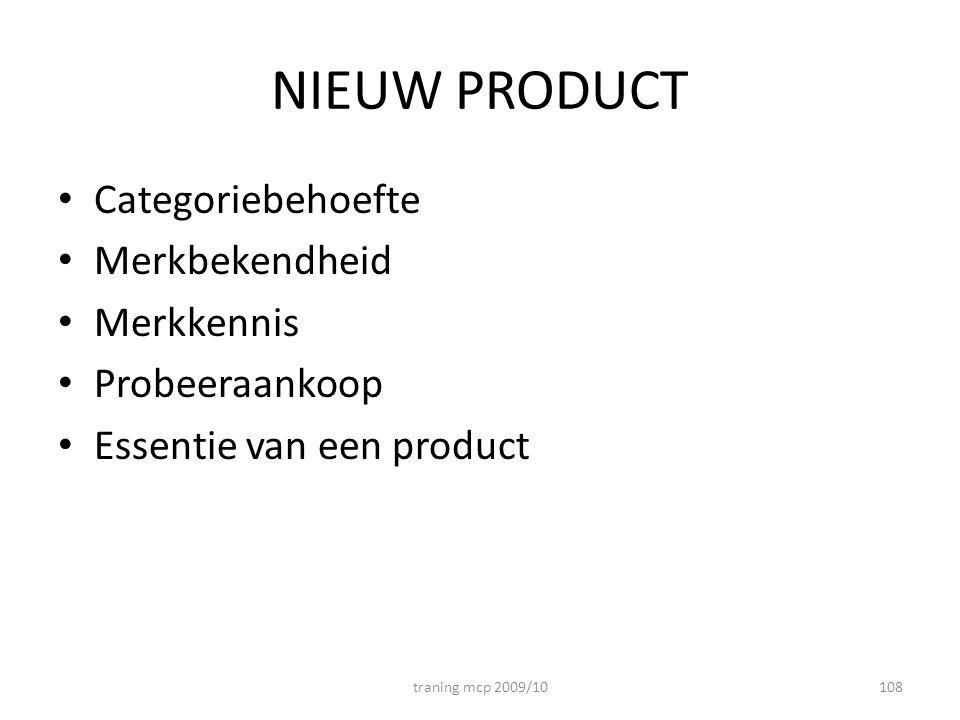 NIEUW PRODUCT Categoriebehoefte Merkbekendheid Merkkennis Probeeraankoop Essentie van een product traning mcp 2009/10108