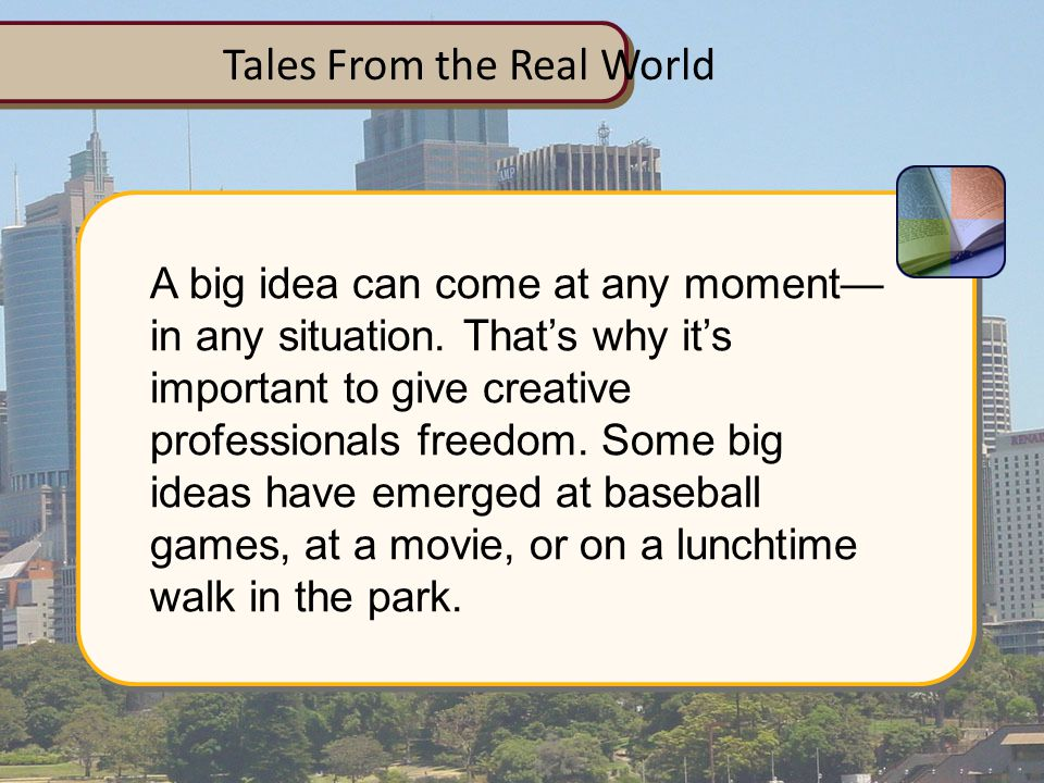 Tales From the Real World A big idea can come at any moment— in any situation.