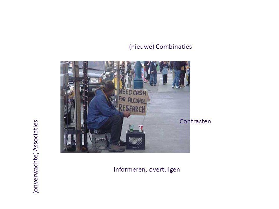Informeren, overtuigen Contrasten (nieuwe) Combinaties (onverwachte) Associaties