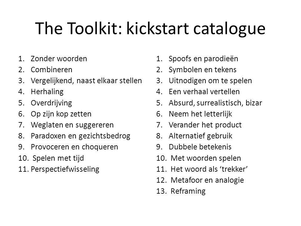 The Toolkit: kickstart catalogue 1.Zonder woorden 2.Combineren 3.Vergelijkend, naast elkaar stellen 4.Herhaling 5.Overdrijving 6.Op zijn kop zetten 7.Weglaten en suggereren 8.Paradoxen en gezichtsbedrog 9.Provoceren en choqueren 10.