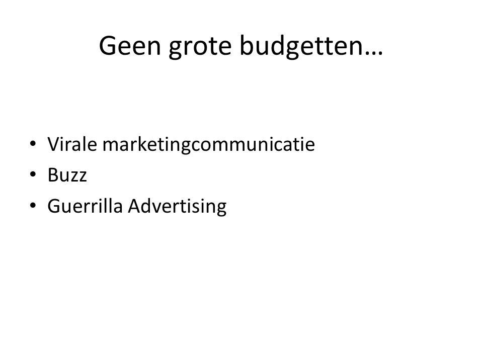 Geen grote budgetten… Virale marketingcommunicatie Buzz Guerrilla Advertising