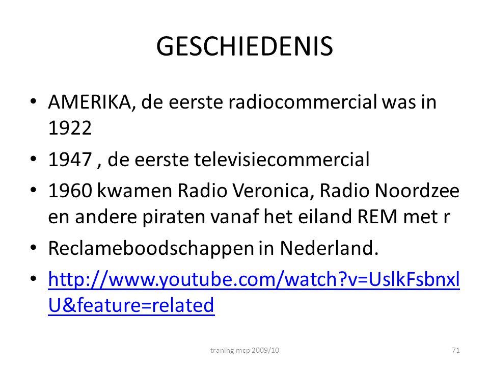 GESCHIEDENIS AMERIKA, de eerste radiocommercial was in 1922 1947, de eerste televisiecommercial 1960 kwamen Radio Veronica, Radio Noordzee en andere piraten vanaf het eiland REM met r Reclameboodschappen in Nederland.