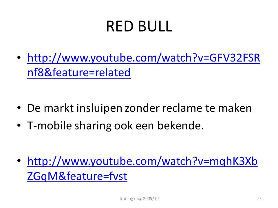RED BULL http://www.youtube.com/watch?v=GFV32FSR nf8&feature=related http://www.youtube.com/watch?v=GFV32FSR nf8&feature=related De markt insluipen zonder reclame te maken T-mobile sharing ook een bekende.