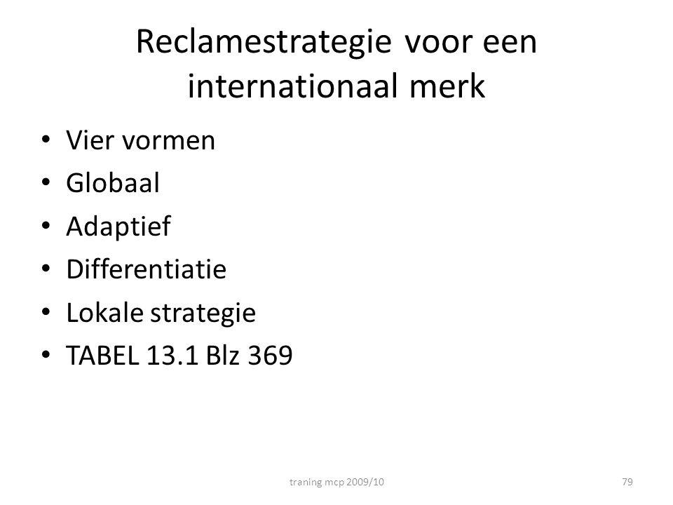 Reclamestrategie voor een internationaal merk Vier vormen Globaal Adaptief Differentiatie Lokale strategie TABEL 13.1 Blz 369 traning mcp 2009/1079