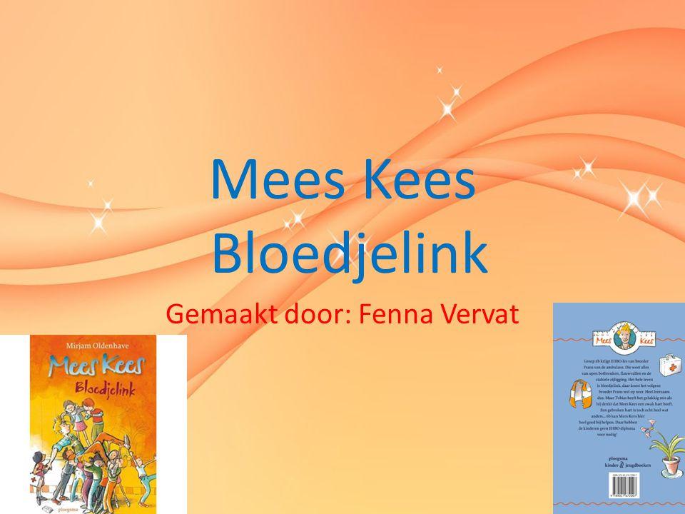 Mees Kees Bloedjelink Gemaakt door: Fenna Vervat