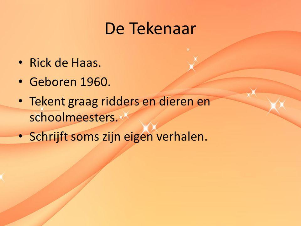De Tekenaar Rick de Haas.Geboren 1960. Tekent graag ridders en dieren en schoolmeesters.