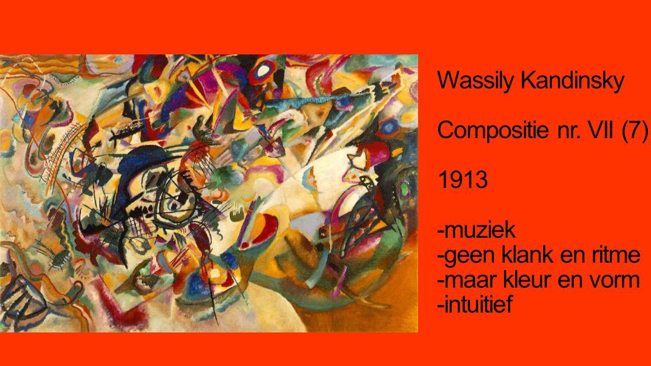 Wassily Kandinsky Compositie nr. VII (7) 1913 -muziek -geen klank en ritme -maar kleur en vorm -intuitief