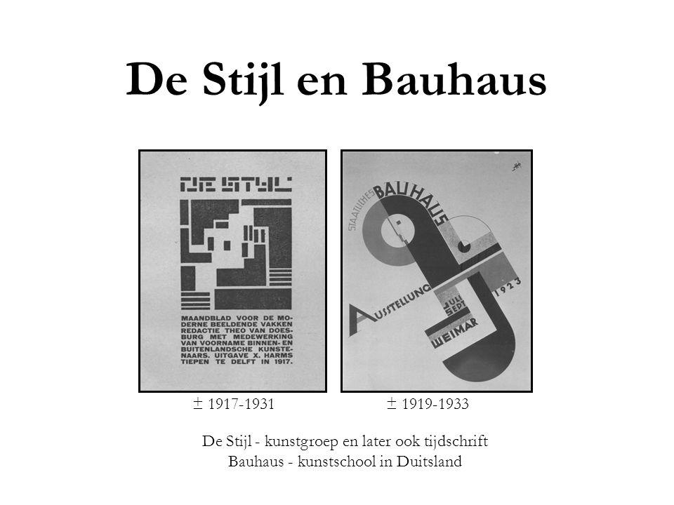 De Stijl en Bauhaus ± 1917-1931± 1919-1933 De Stijl - kunstgroep en later ook tijdschrift Bauhaus - kunstschool in Duitsland