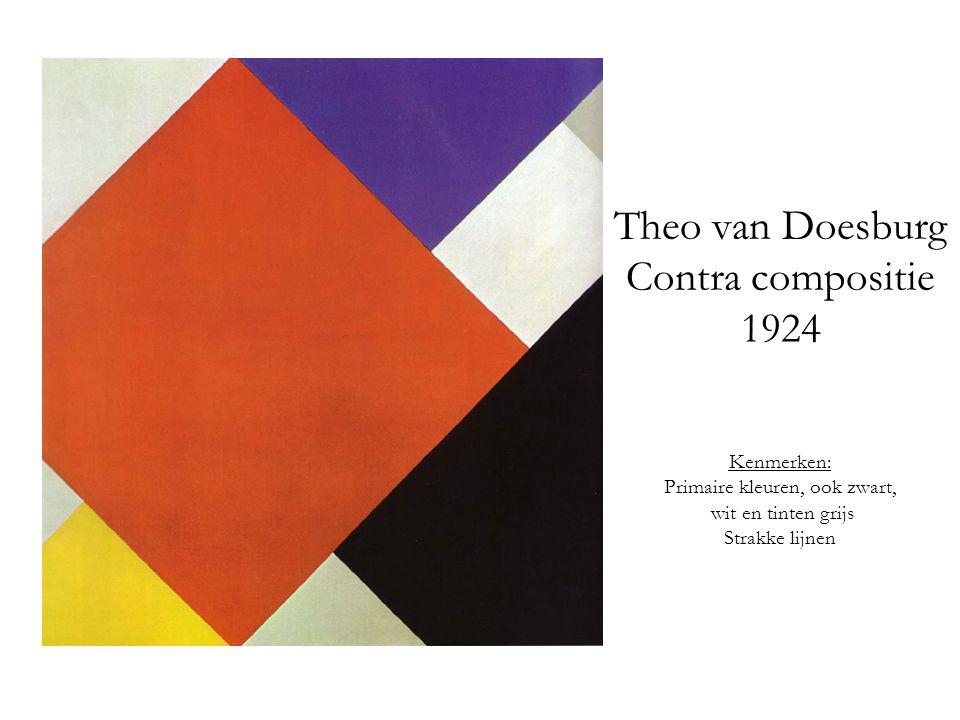 Theo van Doesburg Contra compositie 1924 Kenmerken: Primaire kleuren, ook zwart, wit en tinten grijs Strakke lijnen