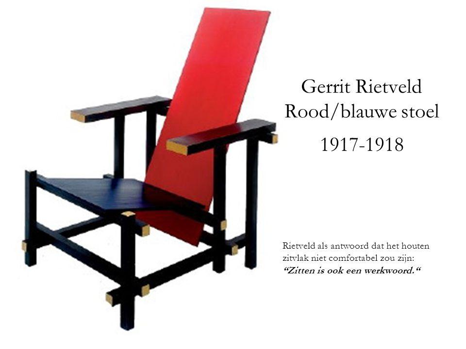 """Gerrit Rietveld Rood/blauwe stoel 1917-1918 Rietveld als antwoord dat het houten zitvlak niet comfortabel zou zijn: """"Zitten is ook een werkwoord."""""""