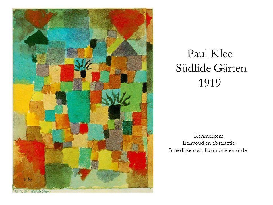 Paul Klee Südlide Gärten 1919 Kenmerken: Eenvoud en abstractie Innerlijke rust, harmonie en orde