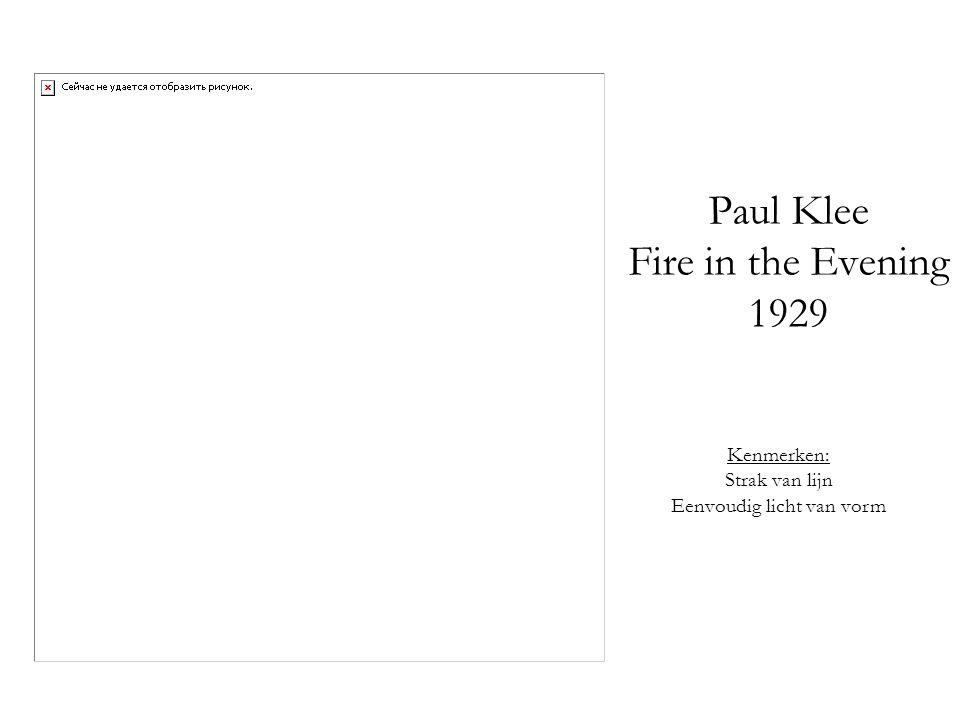 Paul Klee Fire in the Evening 1929 Kenmerken: Strak van lijn Eenvoudig licht van vorm