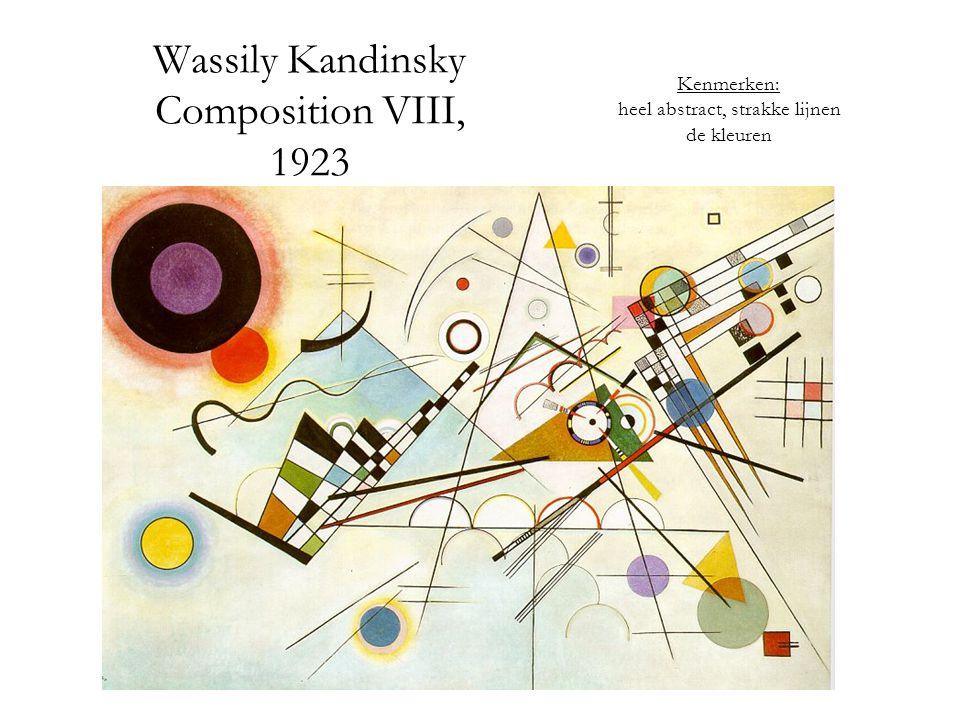 Wassily Kandinsky Composition VIII, 1923 Kenmerken: heel abstract, strakke lijnen de kleuren
