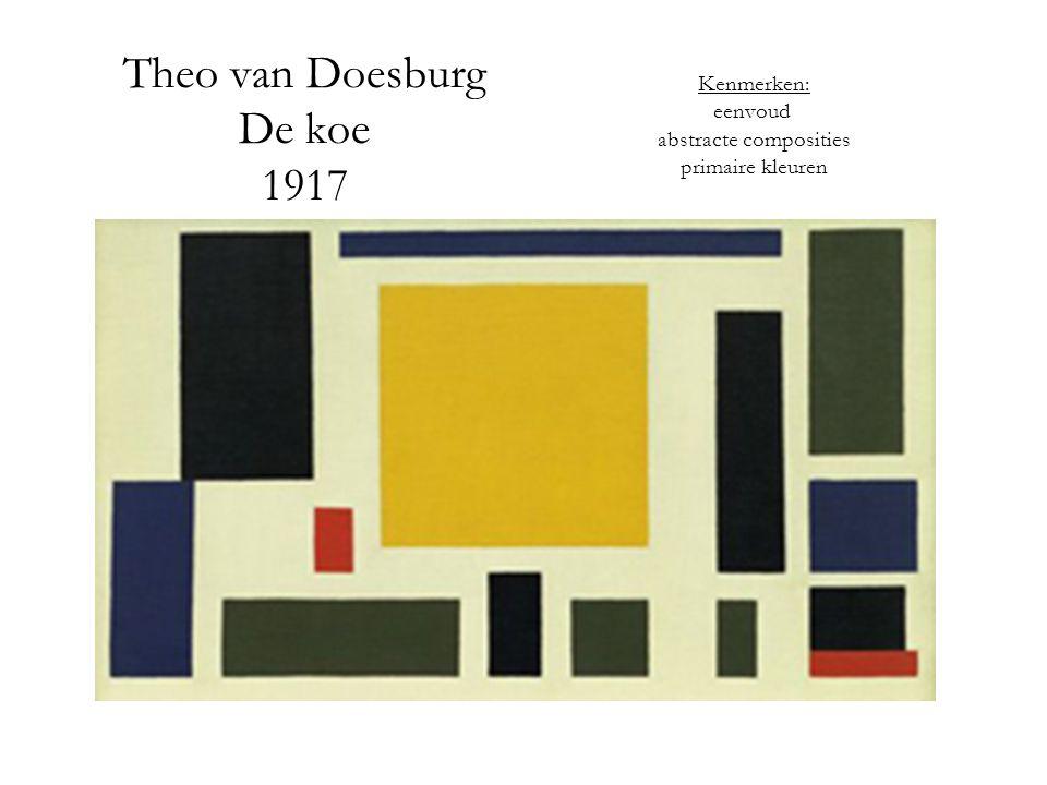 Theo van Doesburg De koe 1917 Kenmerken: eenvoud abstracte composities primaire kleuren