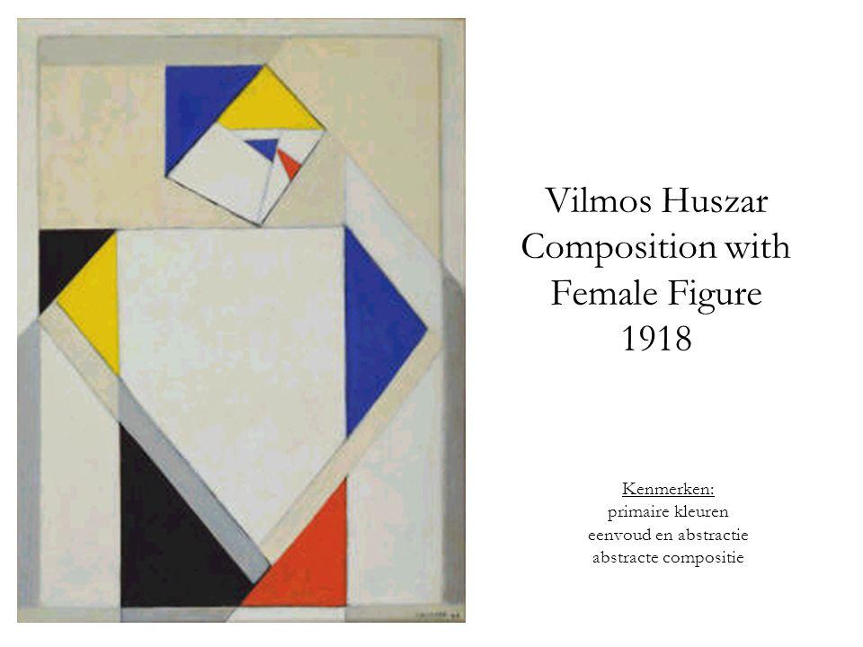 Vilmos Huszar Composition with Female Figure 1918 Kenmerken: primaire kleuren eenvoud en abstractie abstracte compositie
