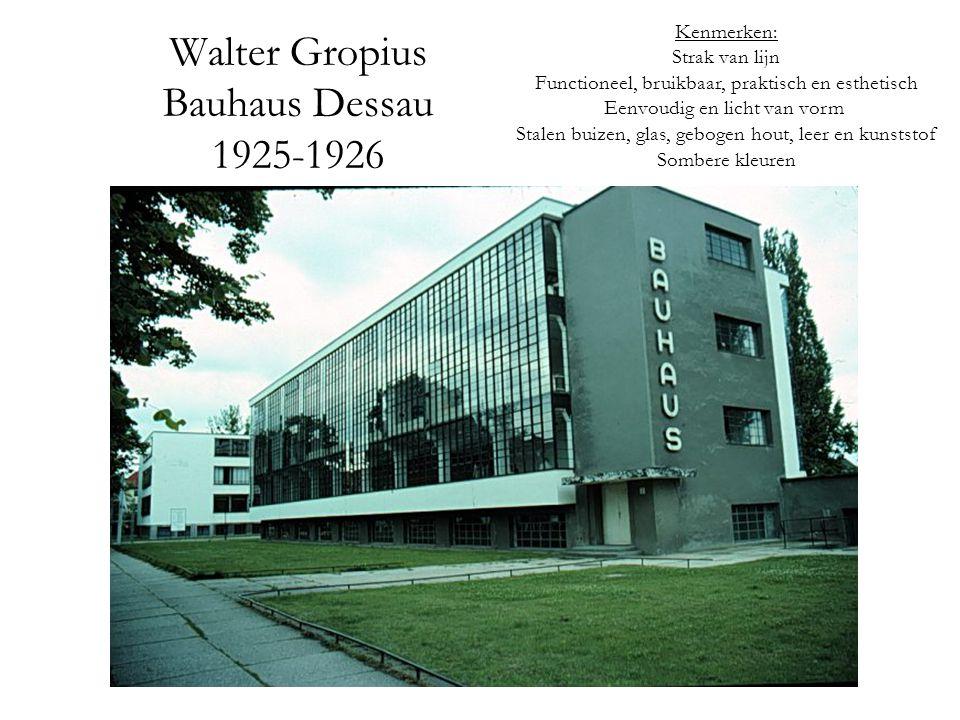 Walter Gropius Bauhaus Dessau 1925-1926 Kenmerken: Strak van lijn Functioneel, bruikbaar, praktisch en esthetisch Eenvoudig en licht van vorm Stalen buizen, glas, gebogen hout, leer en kunststof Sombere kleuren