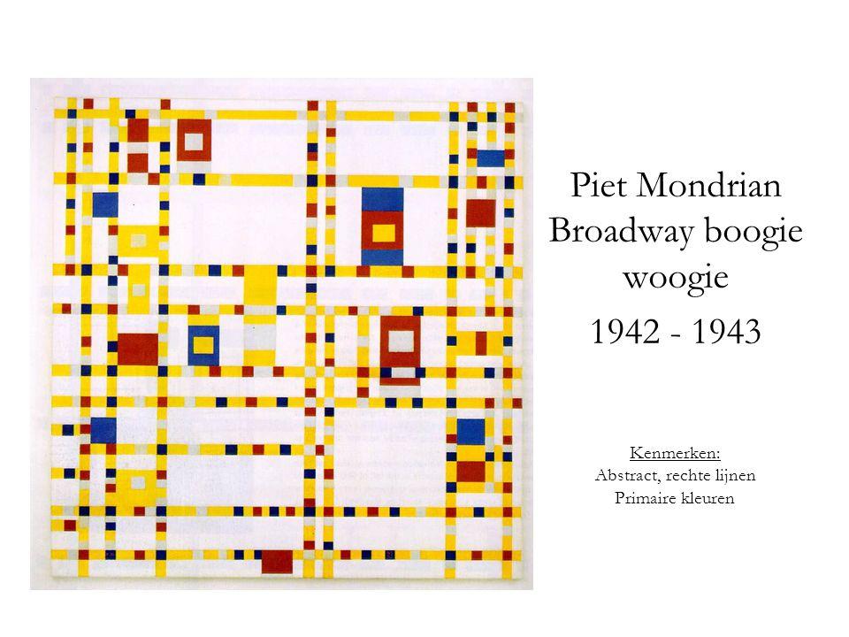 Piet Mondrian Broadway boogie woogie 1942 - 1943 Kenmerken: Abstract, rechte lijnen Primaire kleuren