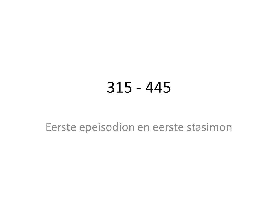 315 - 445 Eerste epeisodion en eerste stasimon