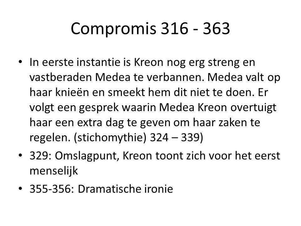 Compromis 316 - 363 In eerste instantie is Kreon nog erg streng en vastberaden Medea te verbannen.